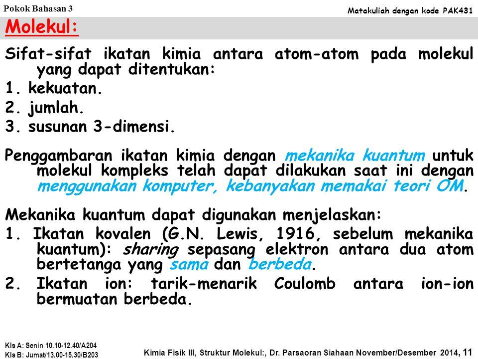 Pokok Bahasan 3 Matakuliah dengan kode PAK431. Molekul: Sifat-sifat ikatan kimia antara atom-atom pada molekul yang dapat ditentukan:
