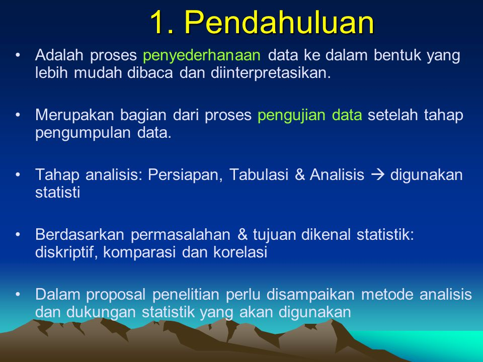 1. Pendahuluan Adalah proses penyederhanaan data ke dalam bentuk yang lebih mudah dibaca dan diinterpretasikan.