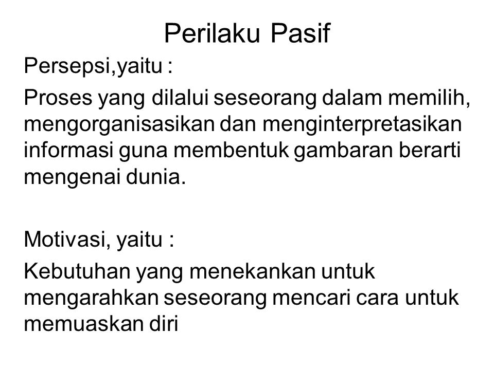 Perilaku Pasif Persepsi,yaitu :