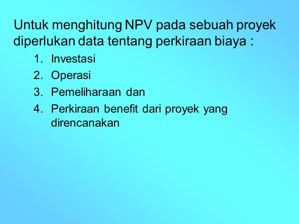 Untuk menghitung NPV pada sebuah proyek diperlukan data tentang perkiraan biaya :