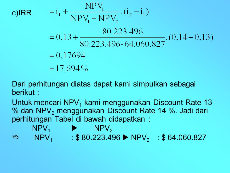 IRR Dari perhitungan diatas dapat kami simpulkan sebagai berikut :