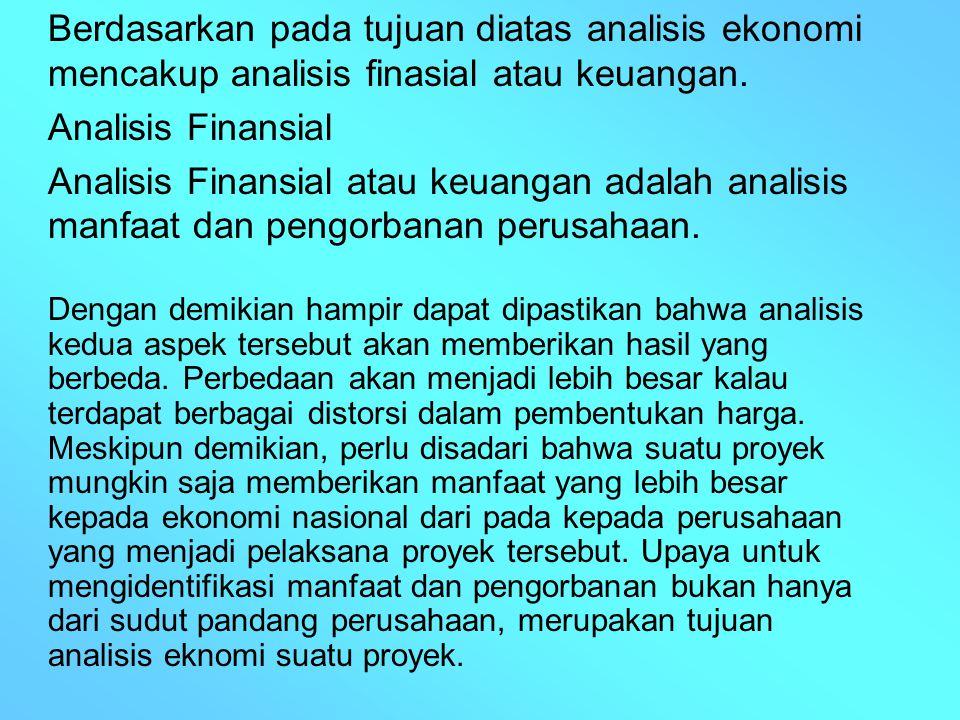 Berdasarkan pada tujuan diatas analisis ekonomi mencakup analisis finasial atau keuangan.