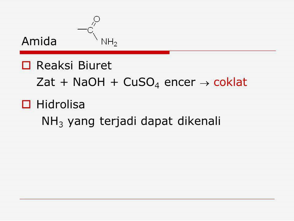 Amida Reaksi Biuret Zat + NaOH + CuSO4 encer  coklat Hidrolisa NH3 yang terjadi dapat dikenali