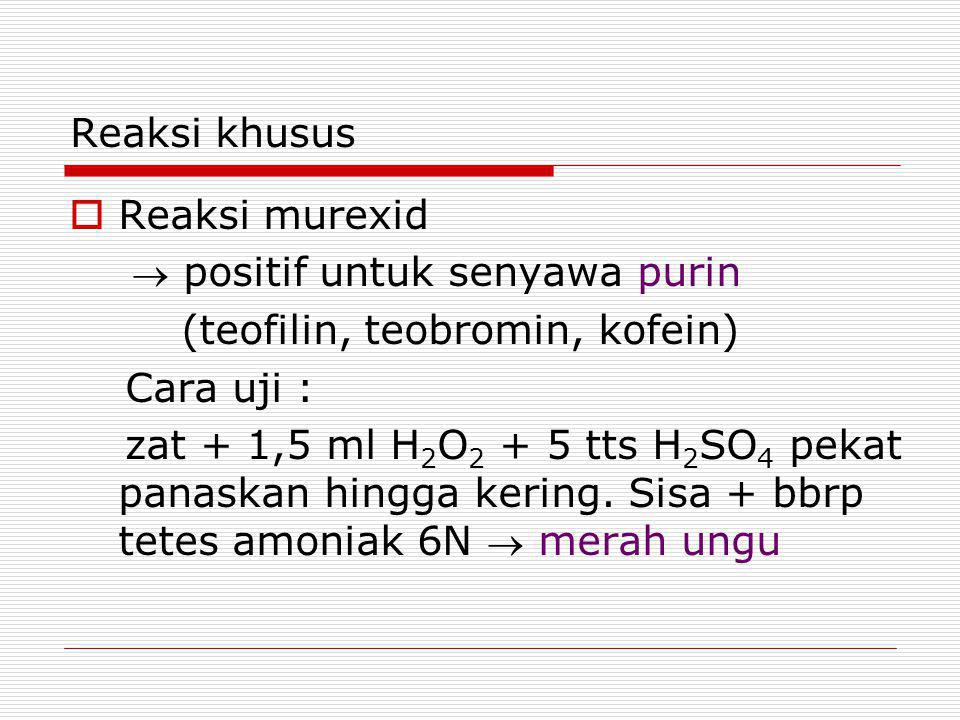 Reaksi khusus Reaksi murexid.  positif untuk senyawa purin. (teofilin, teobromin, kofein) Cara uji :