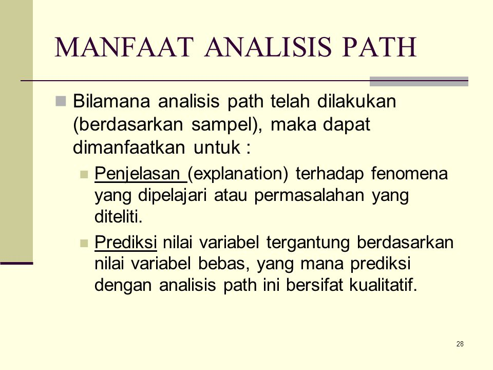 MANFAAT ANALISIS PATH Bilamana analisis path telah dilakukan (berdasarkan sampel), maka dapat dimanfaatkan untuk :