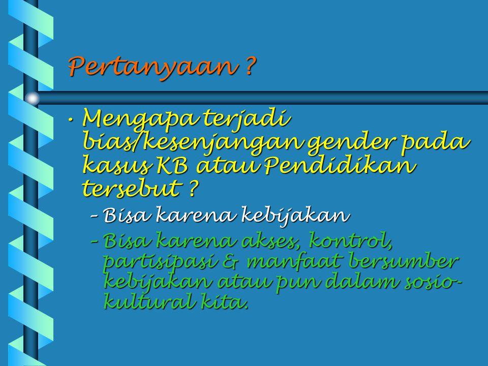 Pertanyaan Mengapa terjadi bias/kesenjangan gender pada kasus KB atau Pendidikan tersebut Bisa karena kebijakan.