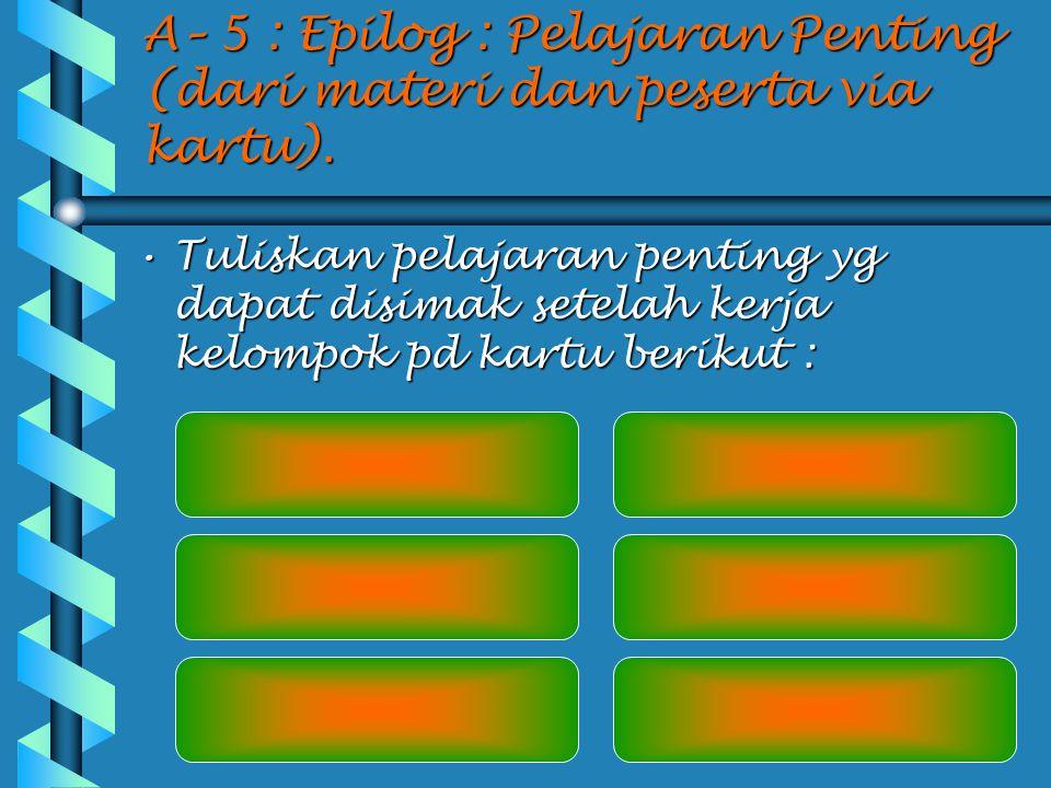 A– 5 : Epilog : Pelajaran Penting (dari materi dan peserta via kartu).