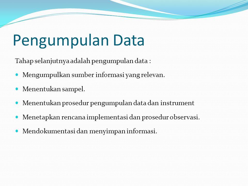 Pengumpulan Data Tahap selanjutnya adalah pengumpulan data :