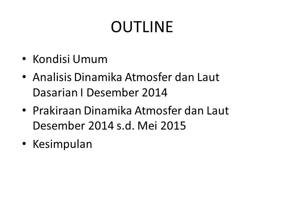 OUTLINE Kondisi Umum. Analisis Dinamika Atmosfer dan Laut Dasarian I Desember 2014.
