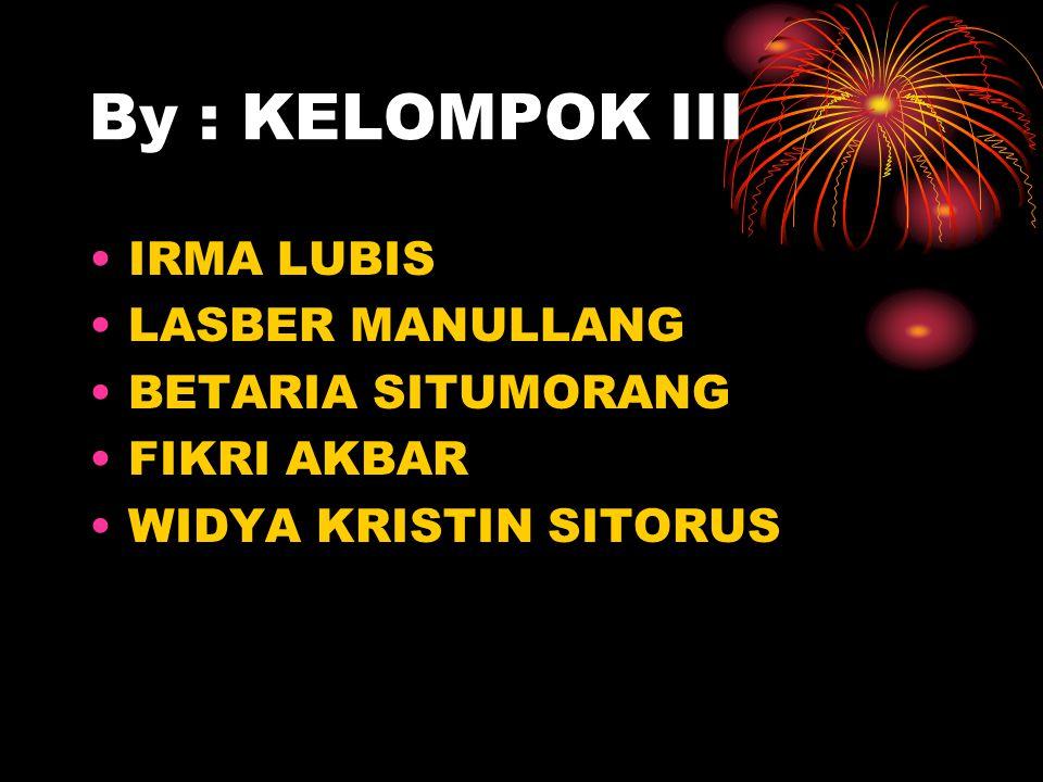 By : KELOMPOK III IRMA LUBIS LASBER MANULLANG BETARIA SITUMORANG