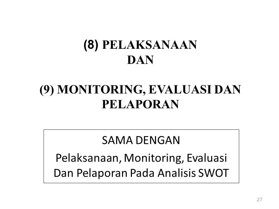 (8) PELAKSANAAN DAN (9) MONITORING, EVALUASI DAN PELAPORAN