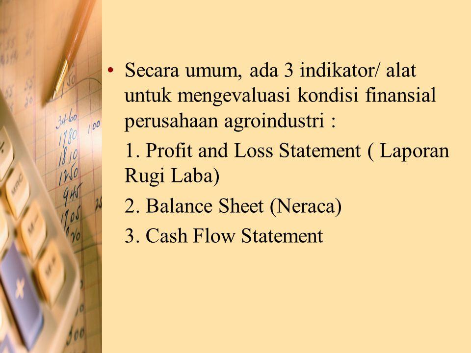 Secara umum, ada 3 indikator/ alat untuk mengevaluasi kondisi finansial perusahaan agroindustri :