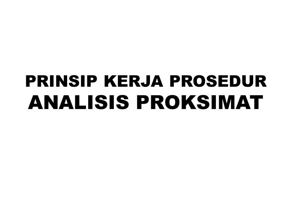 PRINSIP KERJA PROSEDUR ANALISIS PROKSIMAT