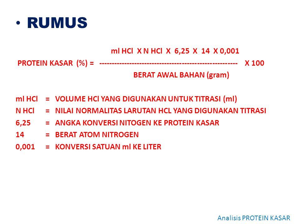 RUMUS ml HCl X N HCl X 6,25 X 14 X 0,001. PROTEIN KASAR (%) = ------------------------------------------------------- X 100.