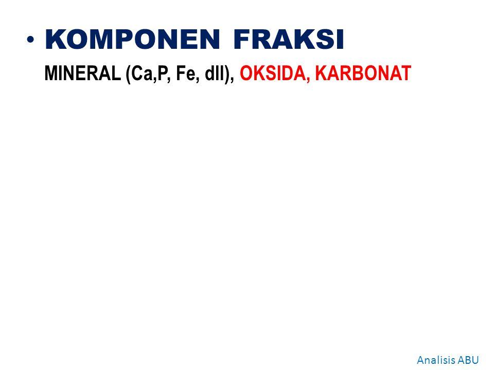 KOMPONEN FRAKSI MINERAL (Ca,P, Fe, dll), OKSIDA, KARBONAT Analisis ABU