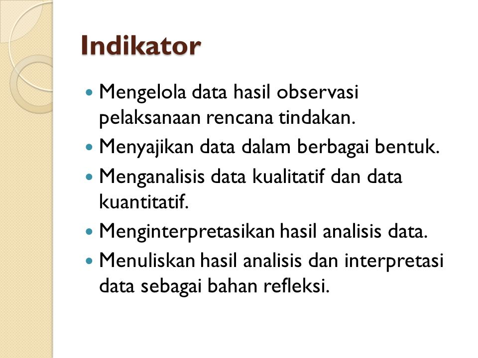 Indikator Mengelola data hasil observasi pelaksanaan rencana tindakan.