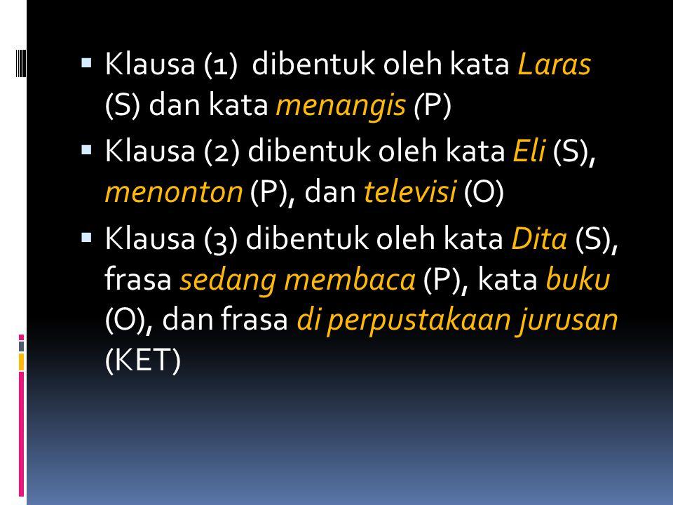 Klausa (1) dibentuk oleh kata Laras (S) dan kata menangis (P)