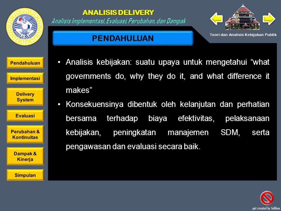 PENDAHULUAN Analisis kebijakan: suatu upaya untuk mengetahui what governments do, why they do it, and what difference it makes