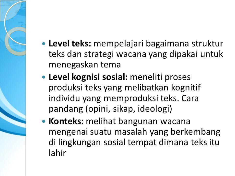 Level teks: mempelajari bagaimana struktur teks dan strategi wacana yang dipakai untuk menegaskan tema