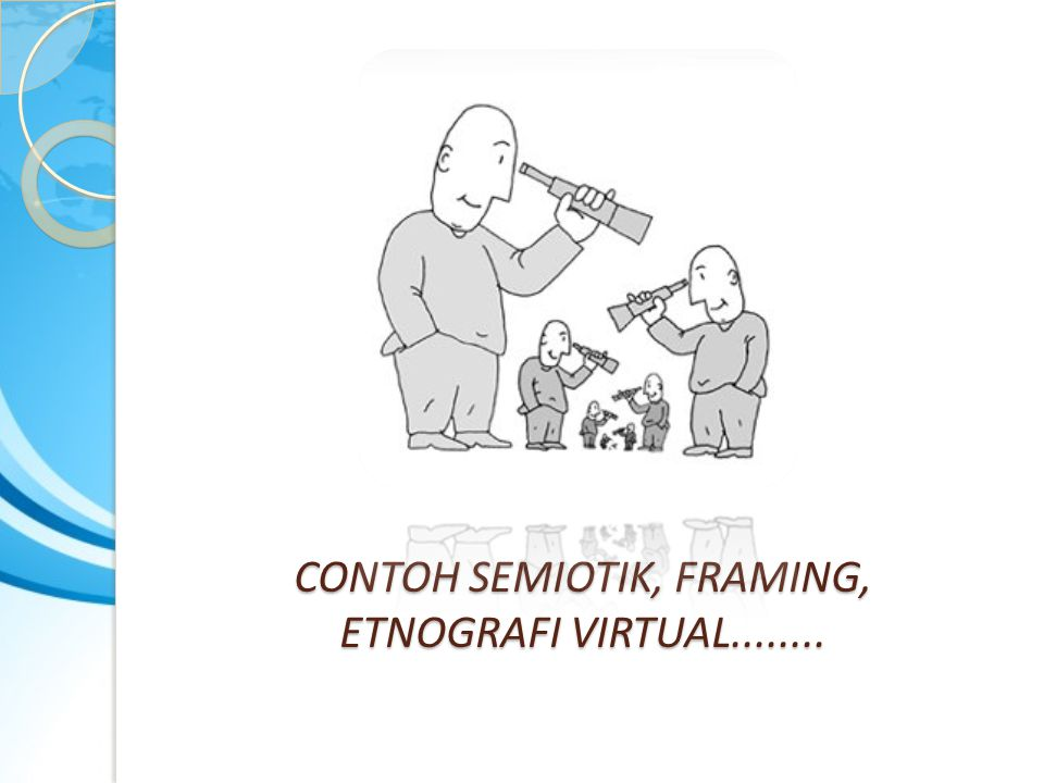 CONTOH SEMIOTIK, FRAMING, ETNOGRAFI VIRTUAL........
