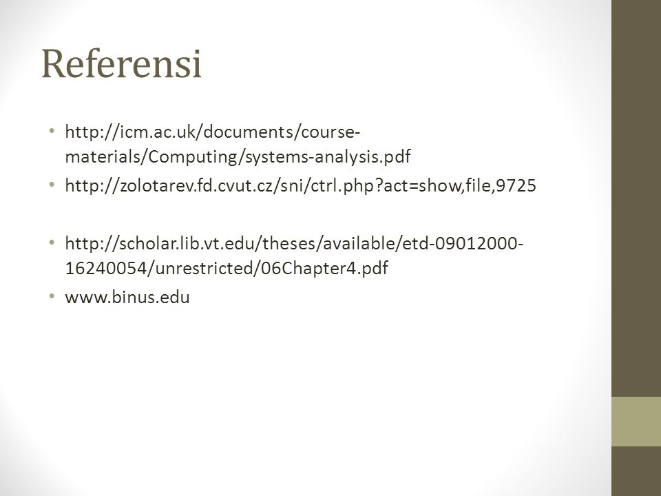 Referensi http://icm.ac.uk/documents/course-materials/Computing/systems-analysis.pdf. http://zolotarev.fd.cvut.cz/sni/ctrl.php act=show,file,9725.