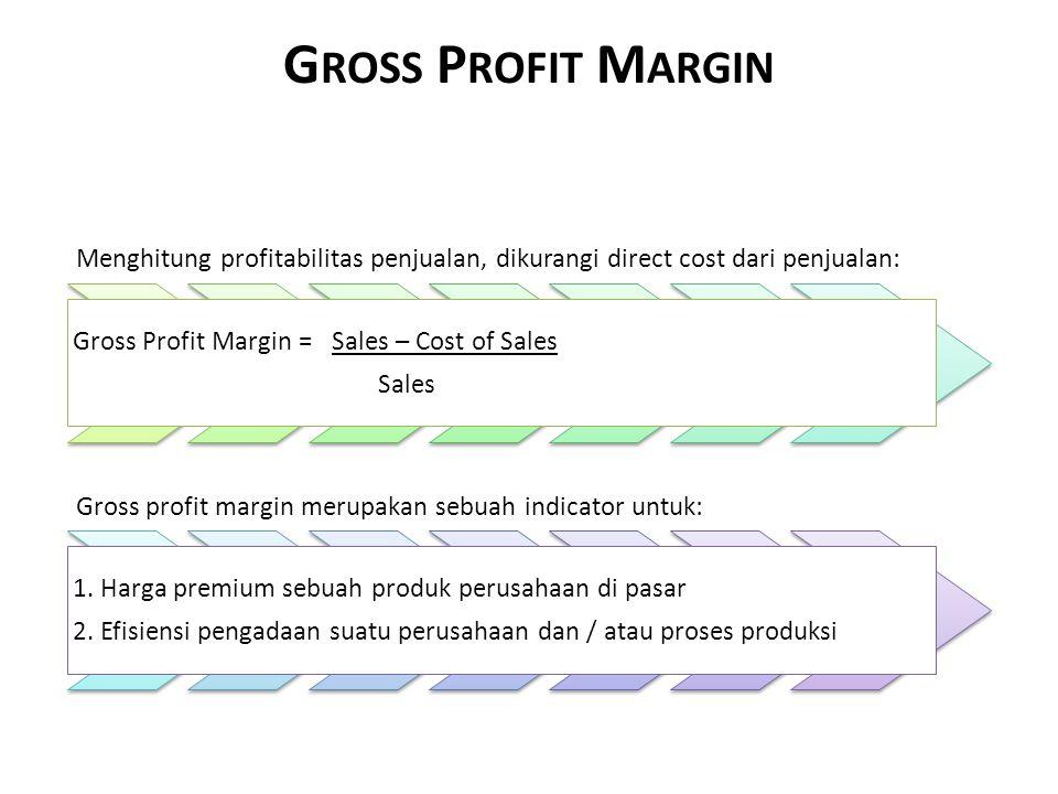 Gross Profit Margin Menghitung profitabilitas penjualan, dikurangi direct cost dari penjualan: Gross Profit Margin = Sales – Cost of Sales.
