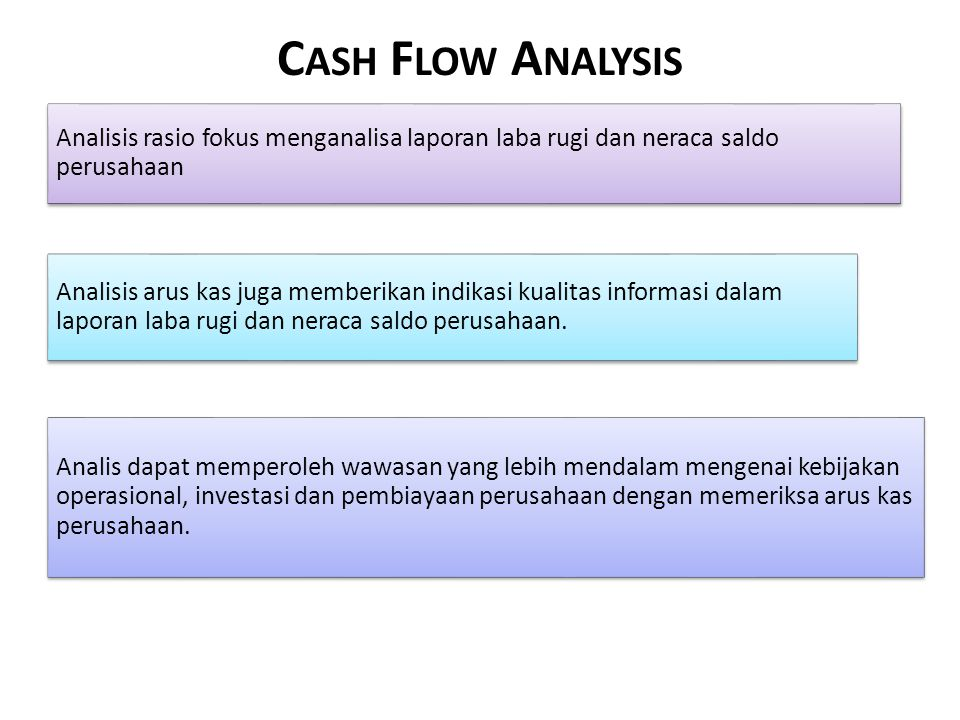 Cash Flow Analysis Analisis rasio fokus menganalisa laporan laba rugi dan neraca saldo perusahaan.