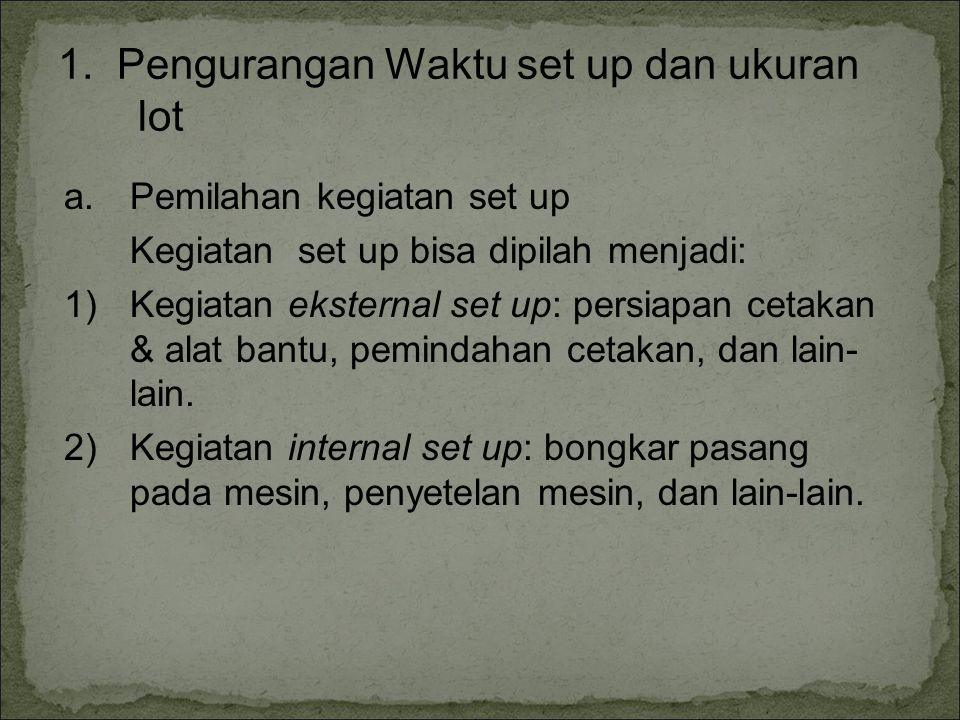 1. Pengurangan Waktu set up dan ukuran lot