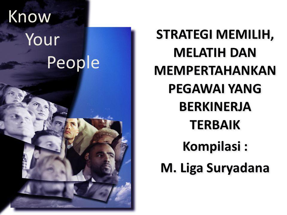 Know Your People STRATEGI MEMILIH, MELATIH DAN MEMPERTAHANKAN PEGAWAI YANG BERKINERJA TERBAIK.