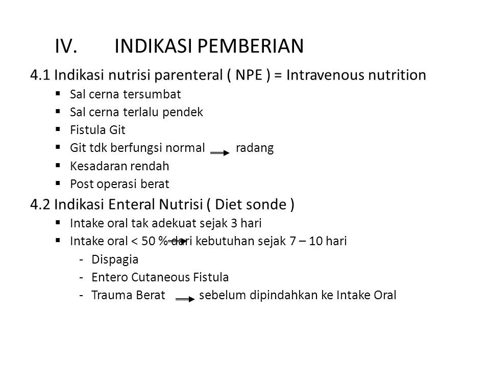 INDIKASI PEMBERIAN 4.1 Indikasi nutrisi parenteral ( NPE ) = Intravenous nutrition. Sal cerna tersumbat.
