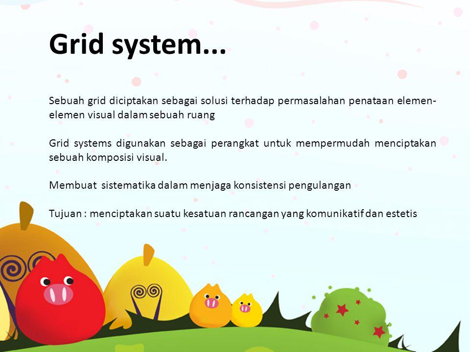 Grid system... Sebuah grid diciptakan sebagai solusi terhadap permasalahan penataan elemen-elemen visual dalam sebuah ruang.