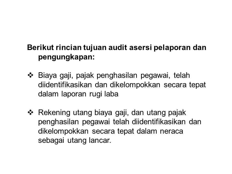 Berikut rincian tujuan audit asersi pelaporan dan pengungkapan: