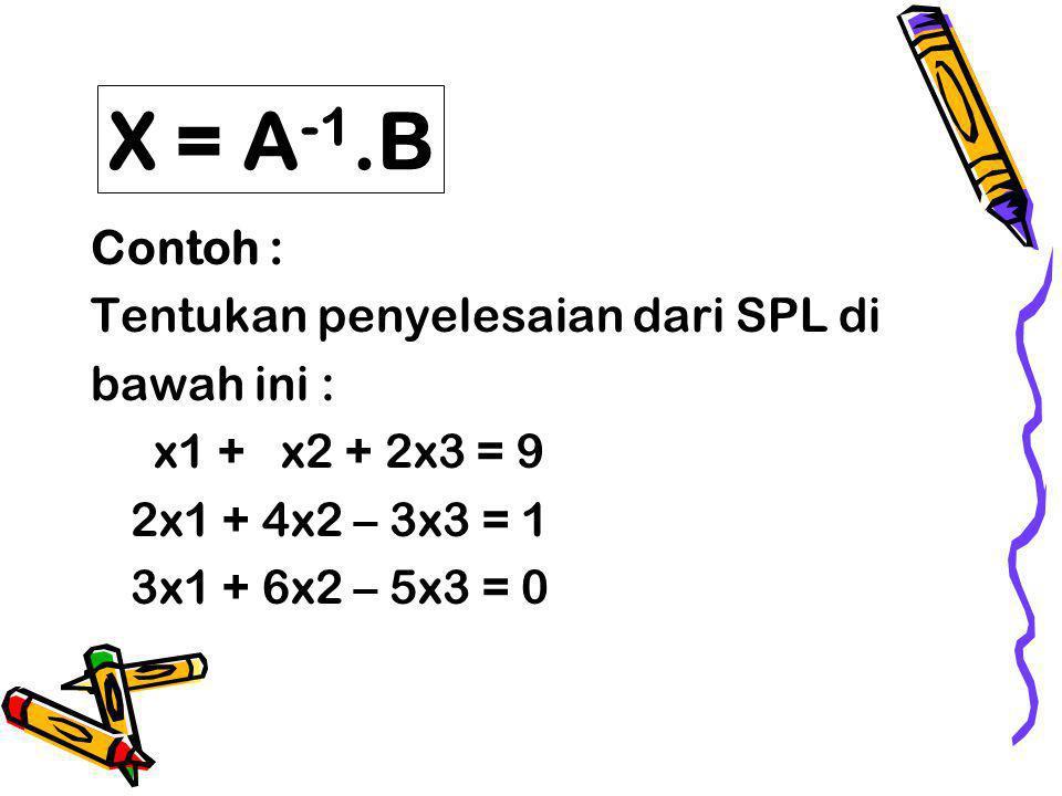 X = A-1.B Contoh : Tentukan penyelesaian dari SPL di bawah ini :