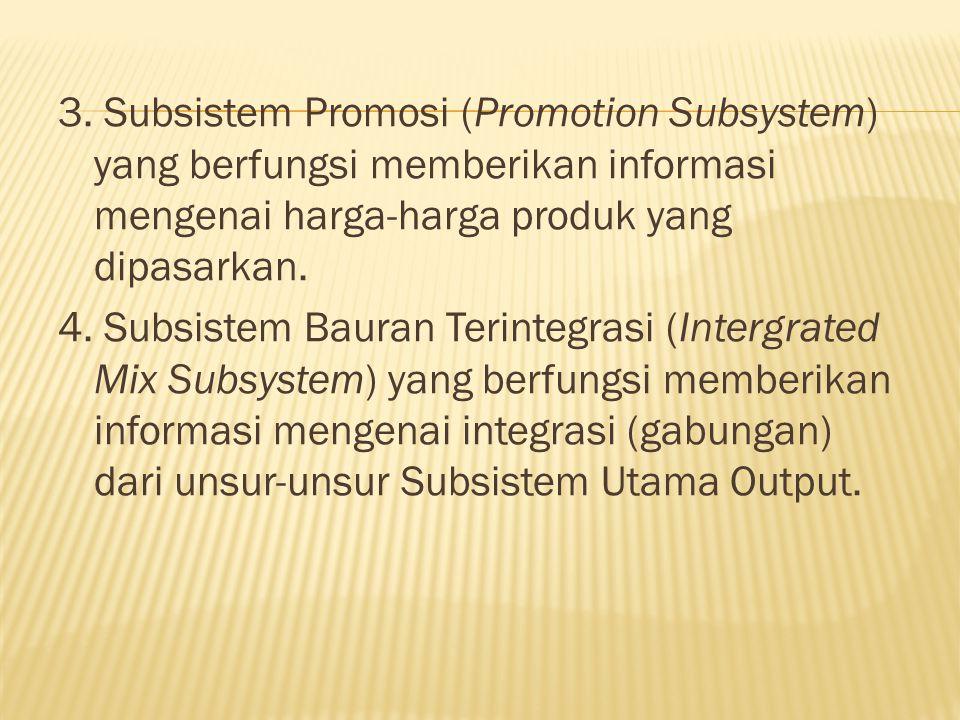3. Subsistem Promosi (Promotion Subsystem) yang berfungsi memberikan informasi mengenai harga-harga produk yang dipasarkan.