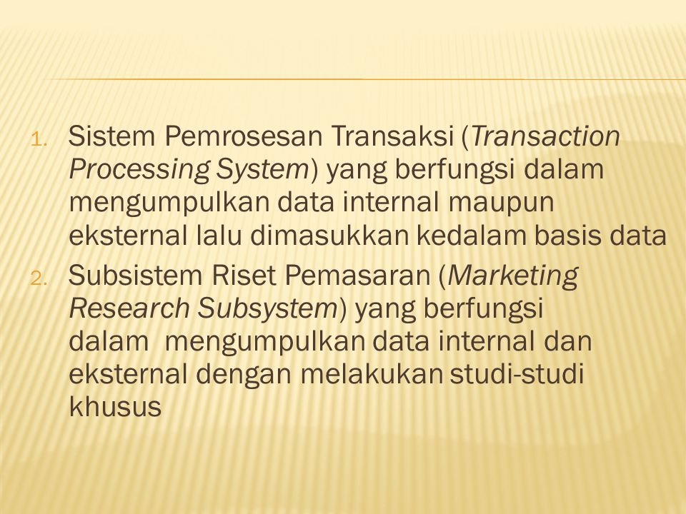 Sistem Pemrosesan Transaksi (Transaction Processing System) yang berfungsi dalam mengumpulkan data internal maupun eksternal lalu dimasukkan kedalam basis data