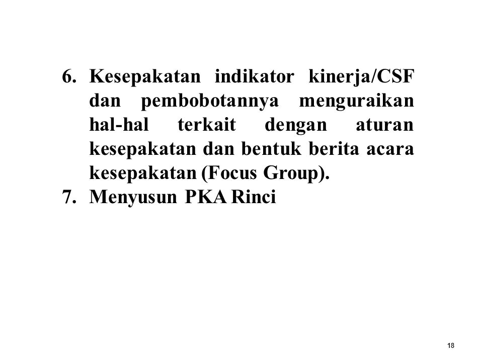 Kesepakatan indikator kinerja/CSF dan pembobotannya menguraikan hal-hal terkait dengan aturan kesepakatan dan bentuk berita acara kesepakatan (Focus Group).