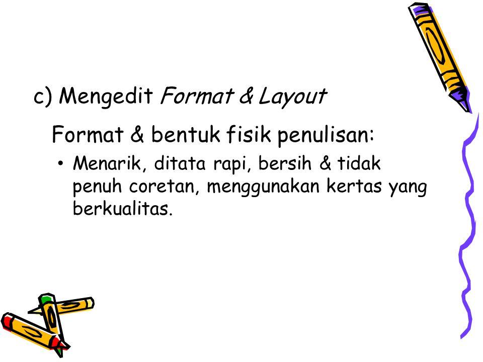 c) Mengedit Format & Layout Format & bentuk fisik penulisan: