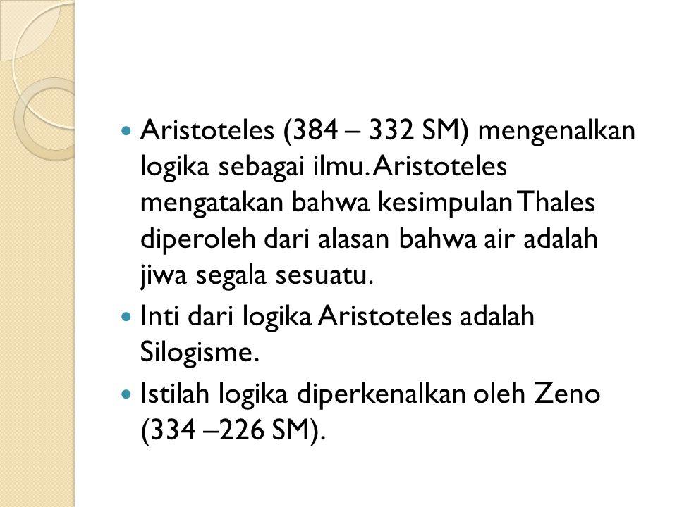 Aristoteles (384 – 332 SM) mengenalkan logika sebagai ilmu