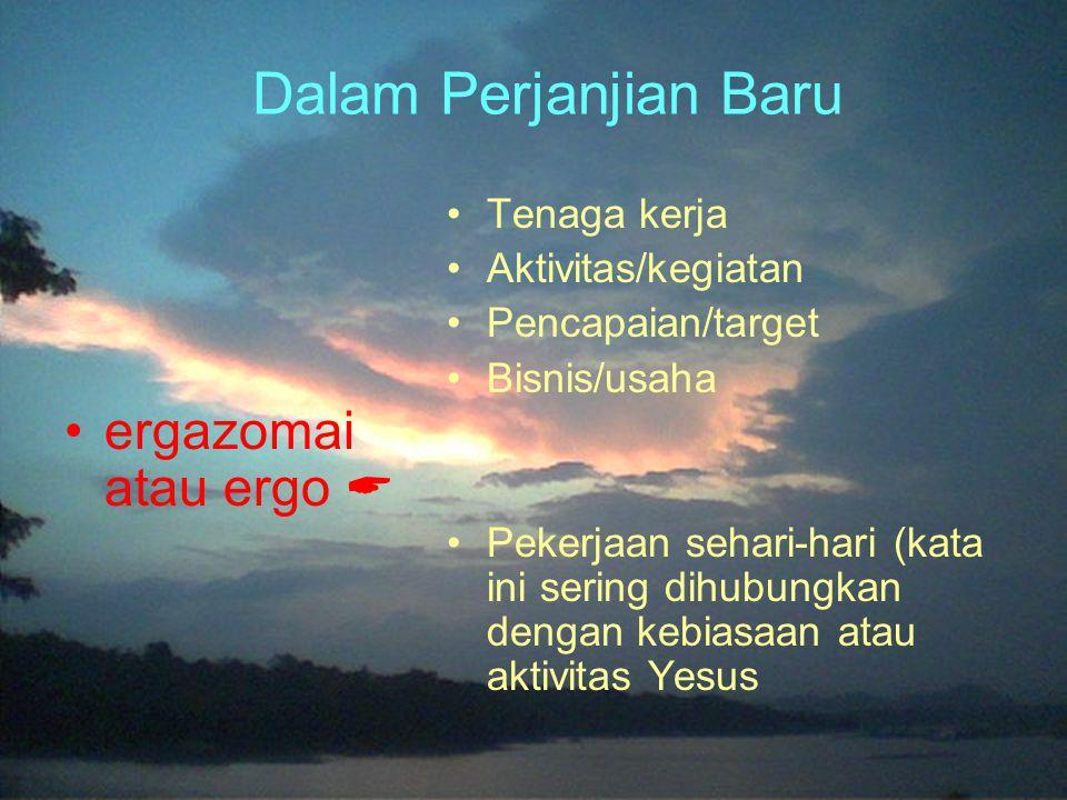Dalam Perjanjian Baru ergazomai atau ergo  Tenaga kerja
