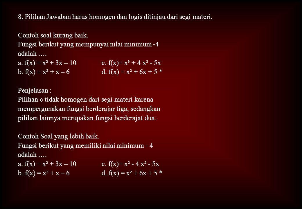 8. Pilihan Jawaban harus homogen dan logis ditinjau dari segi materi
