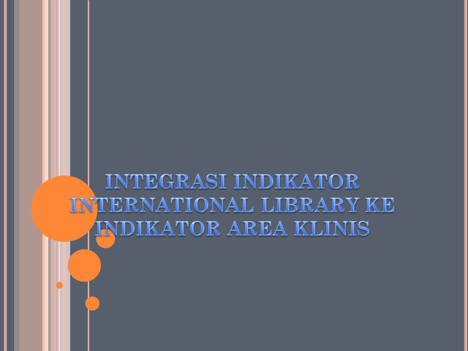 INTEGRASI INDIKATOR INTERNATIONAL LIBRARY KE INDIKATOR AREA KLINIS