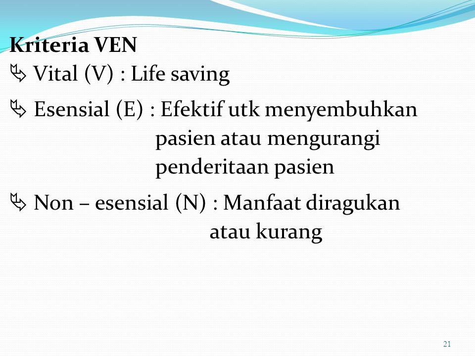 Kriteria VEN  Vital (V) : Life saving  Esensial (E) : Efektif utk menyembuhkan pasien atau mengurangi penderitaan pasien  Non – esensial (N) : Manfaat diragukan atau kurang