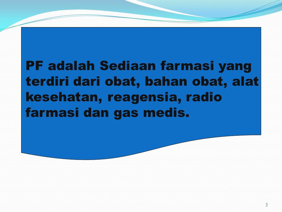 PF adalah Sediaan farmasi yang terdiri dari obat, bahan obat, alat kesehatan, reagensia, radio farmasi dan gas medis.