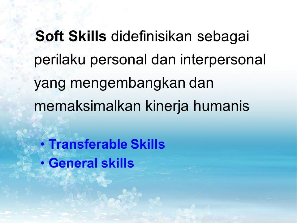 Soft Skills didefinisikan sebagai perilaku personal dan interpersonal yang mengembangkan dan memaksimalkan kinerja humanis
