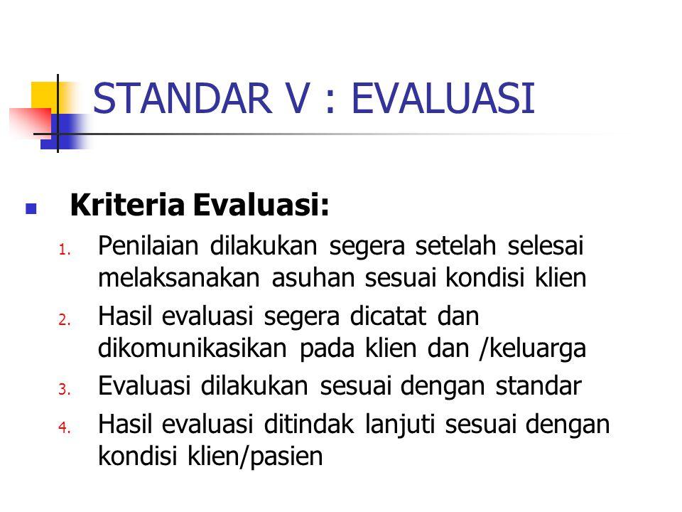 STANDAR V : EVALUASI Kriteria Evaluasi:
