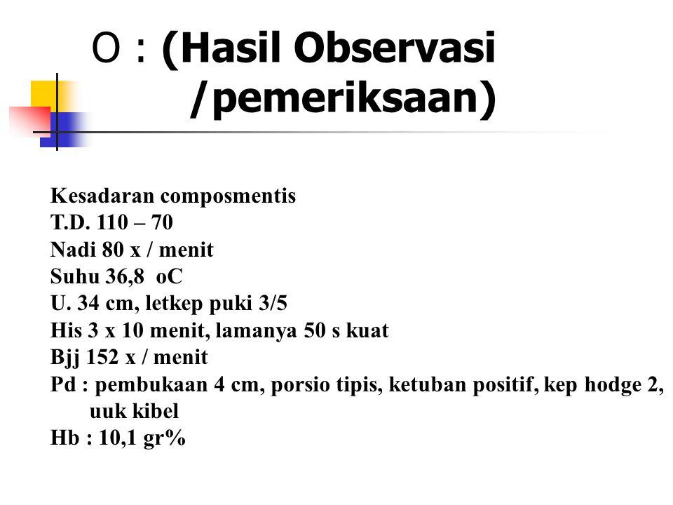 O : (Hasil Observasi /pemeriksaan)