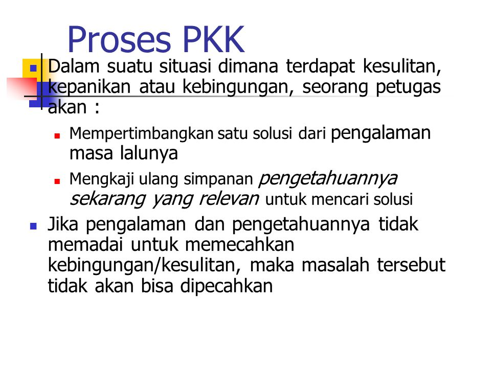 4/8/2017 Proses PKK. Dalam suatu situasi dimana terdapat kesulitan, kepanikan atau kebingungan, seorang petugas akan :
