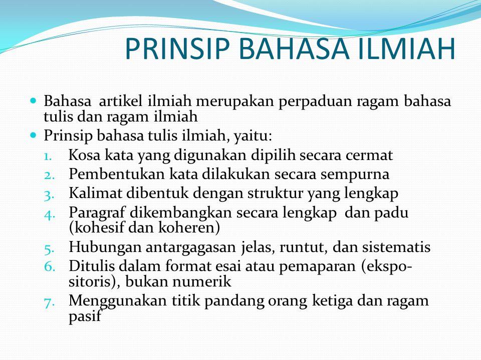 PRINSIP BAHASA ILMIAH Bahasa artikel ilmiah merupakan perpaduan ragam bahasa tulis dan ragam ilmiah.