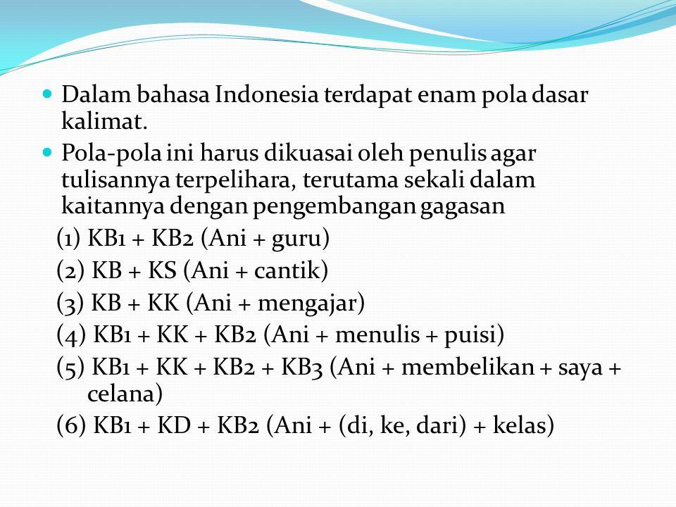 Dalam bahasa Indonesia terdapat enam pola dasar kalimat.