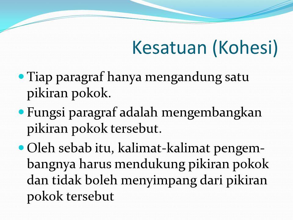 Kesatuan (Kohesi) Tiap paragraf hanya mengandung satu pikiran pokok.